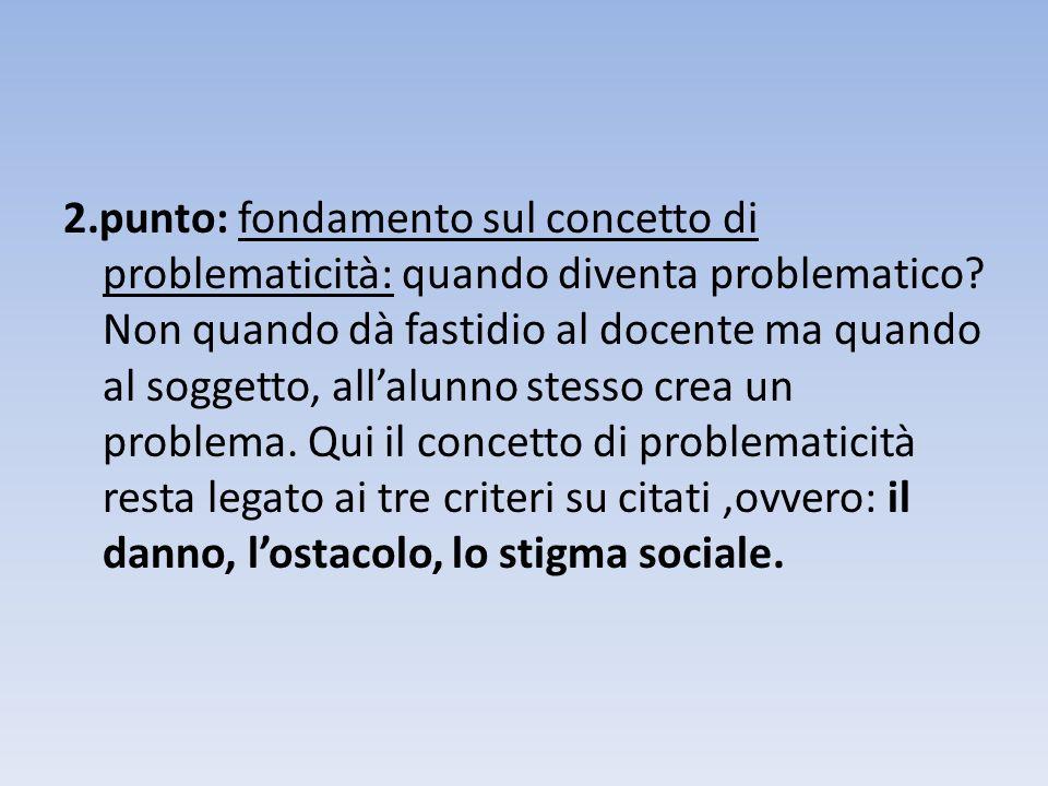 2.punto: fondamento sul concetto di problematicità: quando diventa problematico.