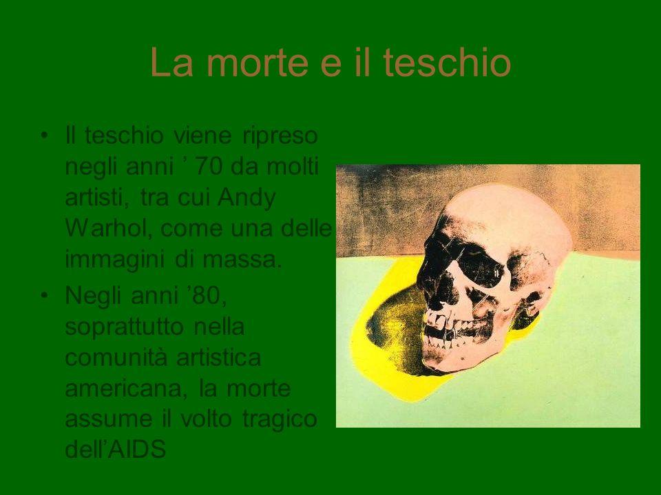 La morte e il teschio Il teschio viene ripreso negli anni ' 70 da molti artisti, tra cui Andy Warhol, come una delle immagini di massa.