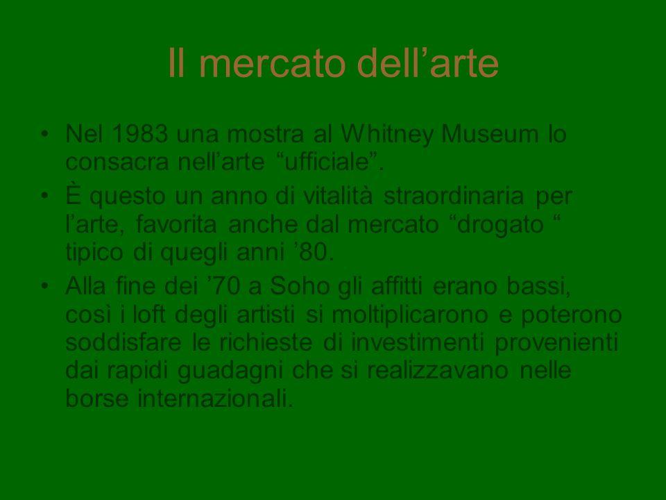 Il mercato dell'arte Nel 1983 una mostra al Whitney Museum lo consacra nell'arte ufficiale .