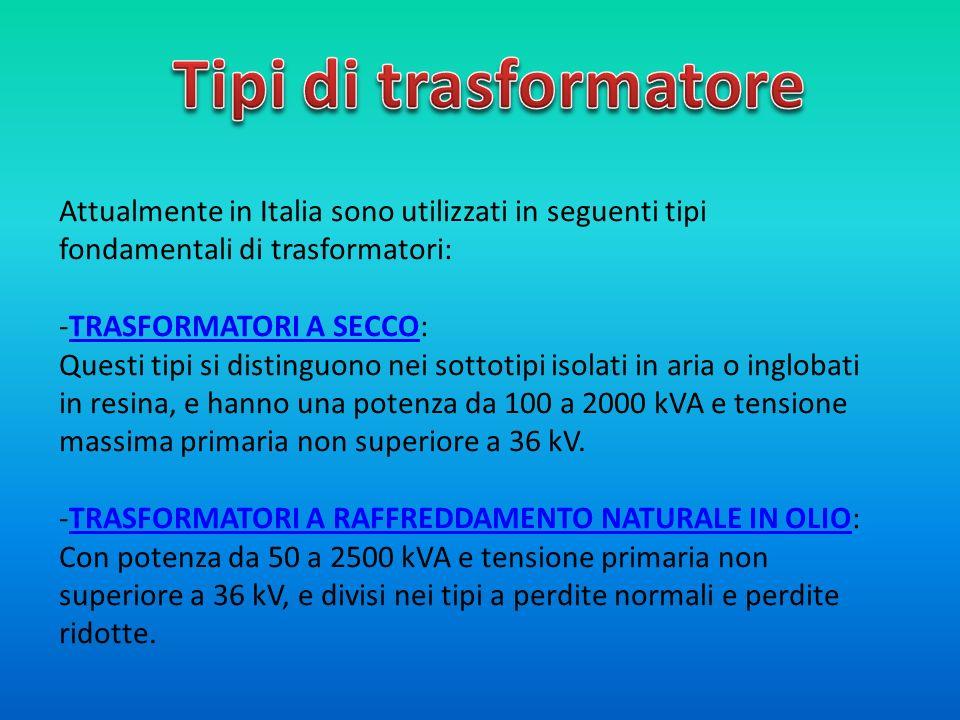 Tipi di trasformatore Attualmente in Italia sono utilizzati in seguenti tipi fondamentali di trasformatori:
