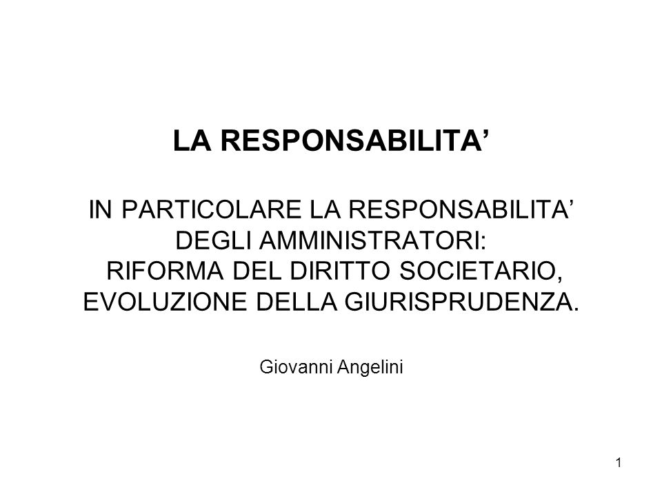 LA RESPONSABILITA' IN PARTICOLARE LA RESPONSABILITA' DEGLI AMMINISTRATORI: RIFORMA DEL DIRITTO SOCIETARIO, EVOLUZIONE DELLA GIURISPRUDENZA.