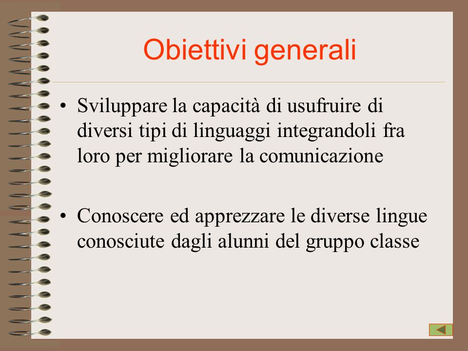 Obiettivi generali Sviluppare la capacità di usufruire di diversi tipi di linguaggi integrandoli fra loro per migliorare la comunicazione.