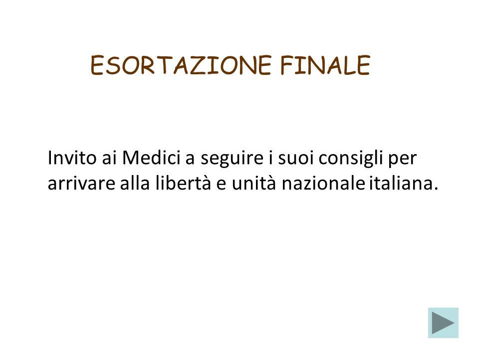 ESORTAZIONE FINALE Invito ai Medici a seguire i suoi consigli per arrivare alla libertà e unità nazionale italiana.