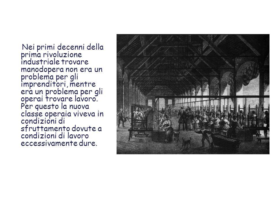 Nei primi decenni della prima rivoluzione industriale trovare manodopera non era un problema per gli imprenditori, mentre era un problema per gli operai trovare lavoro.