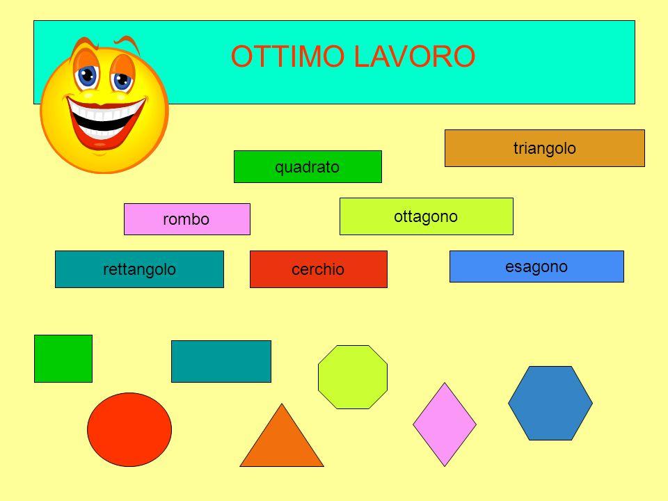 OTTIMO LAVORO triangolo quadrato ottagono rombo rettangolo cerchio