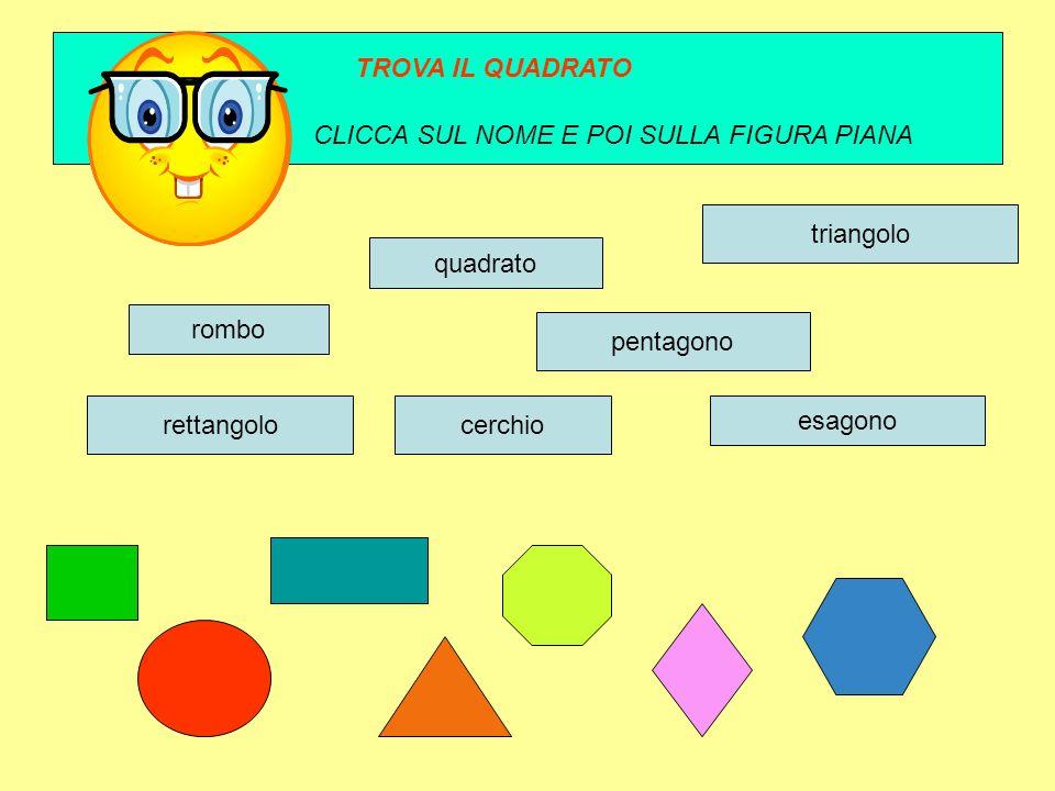 TROVA IL QUADRATO CLICCA SUL NOME E POI SULLA FIGURA PIANA. triangolo. quadrato. rombo. pentagono.
