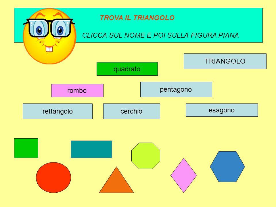 TROVA IL TRIANGOLO CLICCA SUL NOME E POI SULLA FIGURA PIANA. TRIANGOLO. quadrato. pentagono. rombo.