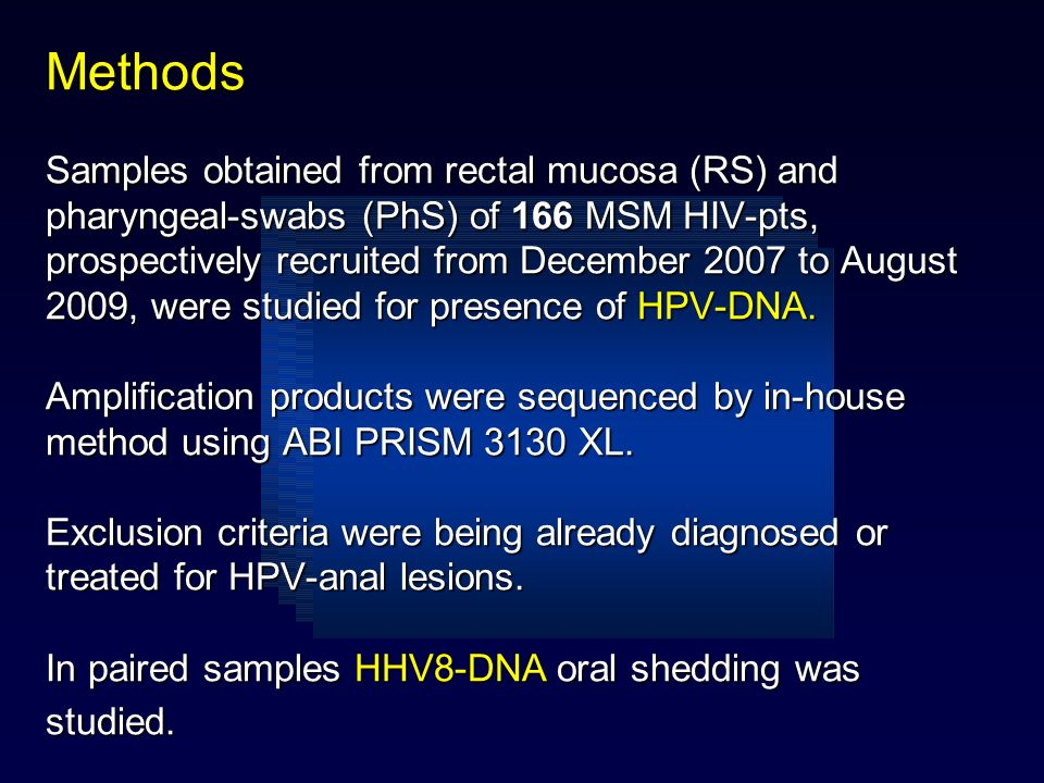 Methods Samples obtained from rectal mucosa (RS) and pharyngeal-swabs (PhS) of 166 MSM HIV-pts, prospectively recruited from December 2007 to August 2009, were studied for presence of HPV-DNA.