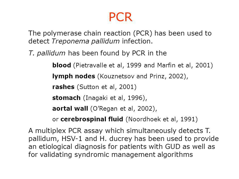 PCR The polymerase chain reaction (PCR) has been used to detect Treponema pallidum infection. T. pallidum has been found by PCR in the.