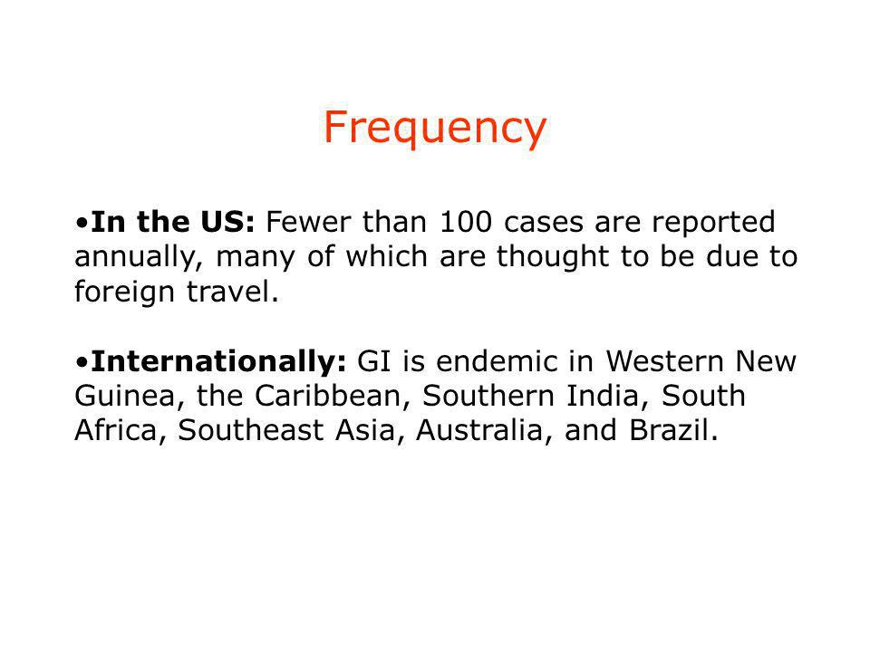 Frequency In the US: Fewer than 100 cases are reported annually, many of which are thought to be due to foreign travel.