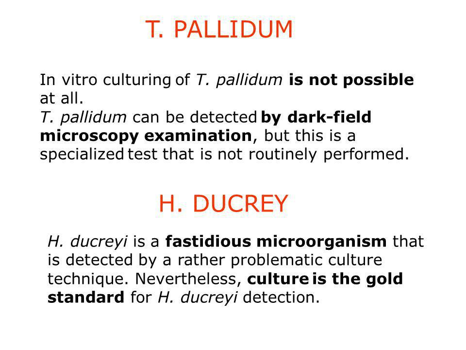 T. PALLIDUM In vitro culturing of T. pallidum is not possible at all.