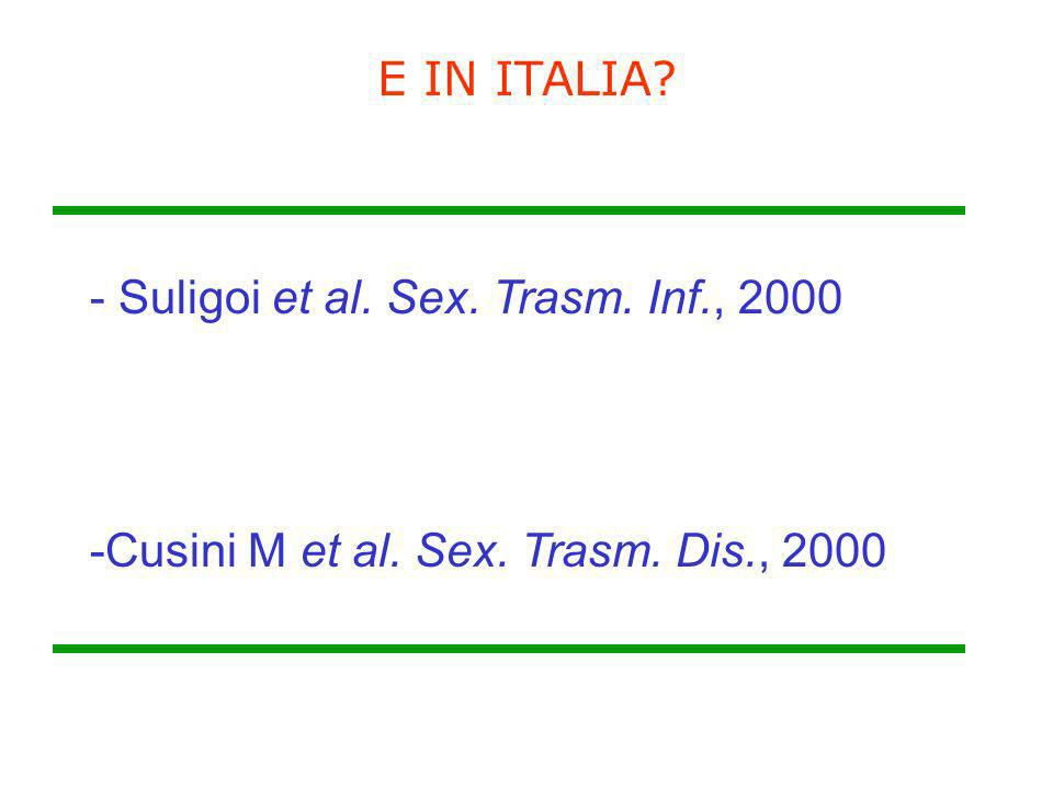 E IN ITALIA - Suligoi et al. Sex. Trasm. Inf., 2000 -Cusini M et al. Sex. Trasm. Dis., 2000