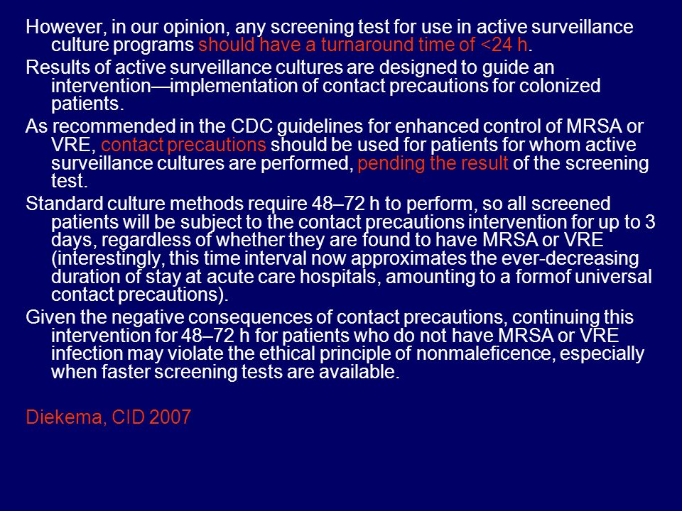 However, in our opinion, any screening test for use in active surveillance culture programs should have a turnaround time of <24 h.
