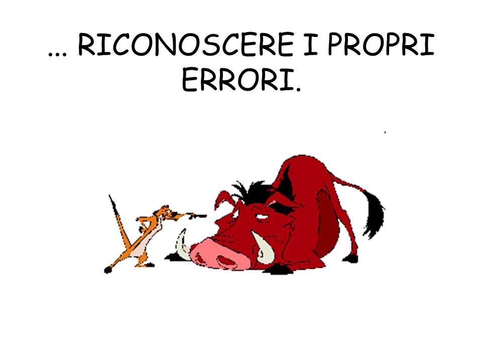 ... RICONOSCERE I PROPRI ERRORI.