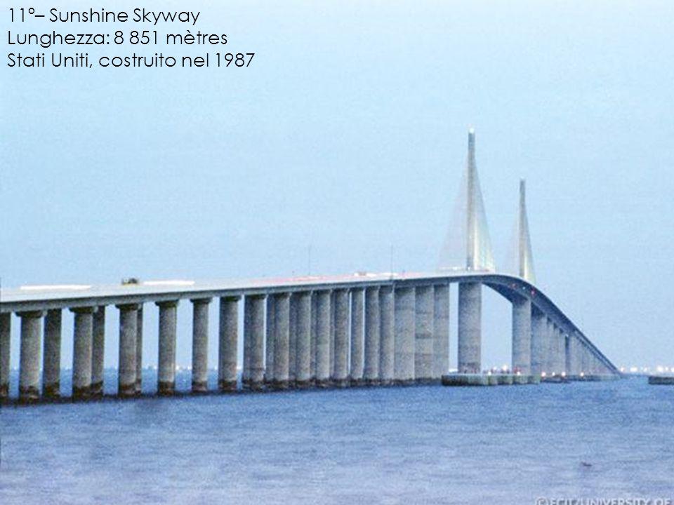 11º– Sunshine Skyway Lunghezza: 8 851 mètres Stati Uniti, costruito nel 1987
