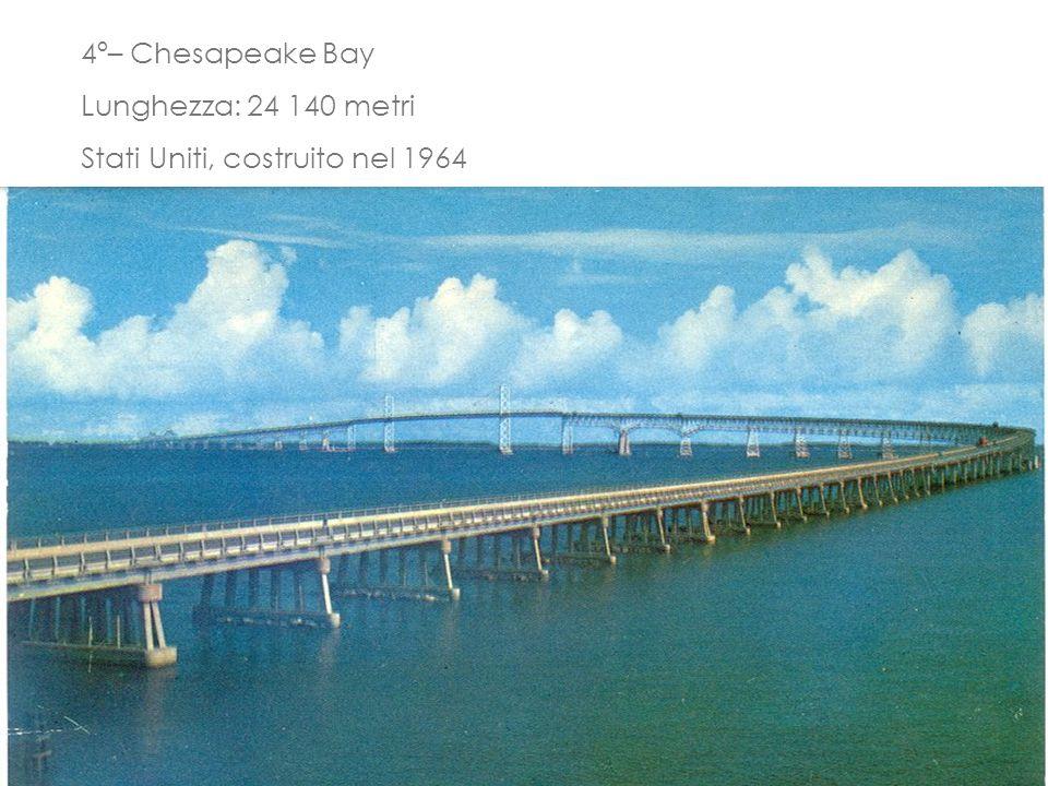4º– Chesapeake Bay Lunghezza: 24 140 metri Stati Uniti, costruito nel 1964