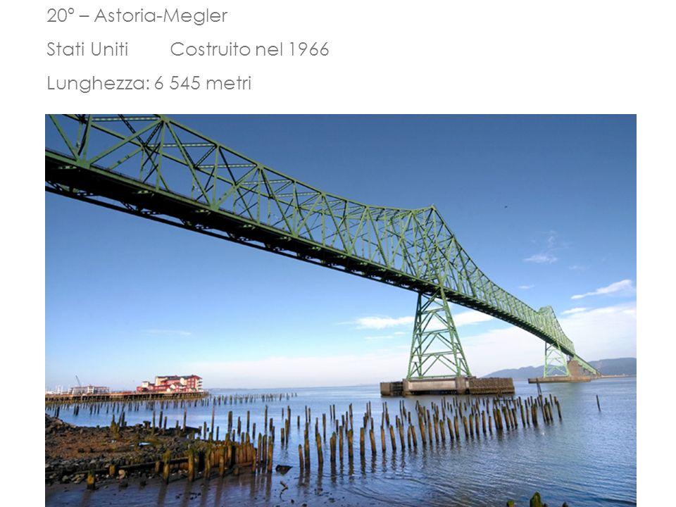 20º – Astoria-Megler Stati Uniti Costruito nel 1966 Lunghezza: 6 545 metri