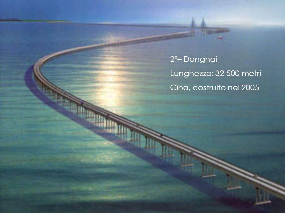 2º– Donghai Lunghezza: 32 500 metri Cina, costruito nel 2005