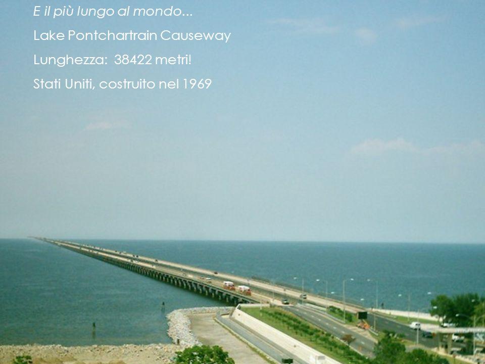 E il più lungo al mondo... Lake Pontchartrain Causeway.