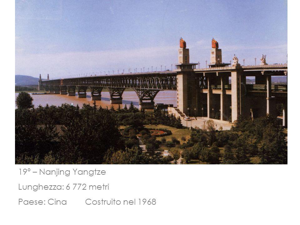 19º – Nanjing Yangtze Lunghezza: 6 772 metri Paese: Cina Costruito nel 1968