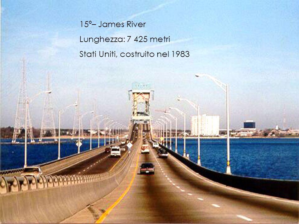 15º– James River Lunghezza: 7 425 metri Stati Uniti, costruito nel 1983