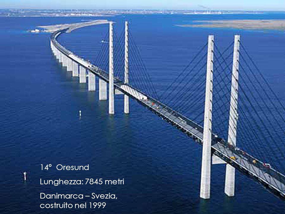 14º Oresund Lunghezza: 7845 metri Danimarca – Svezia, costruito nel 1999