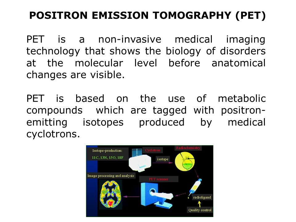 POSITRON EMISSION TOMOGRAPHY (PET)