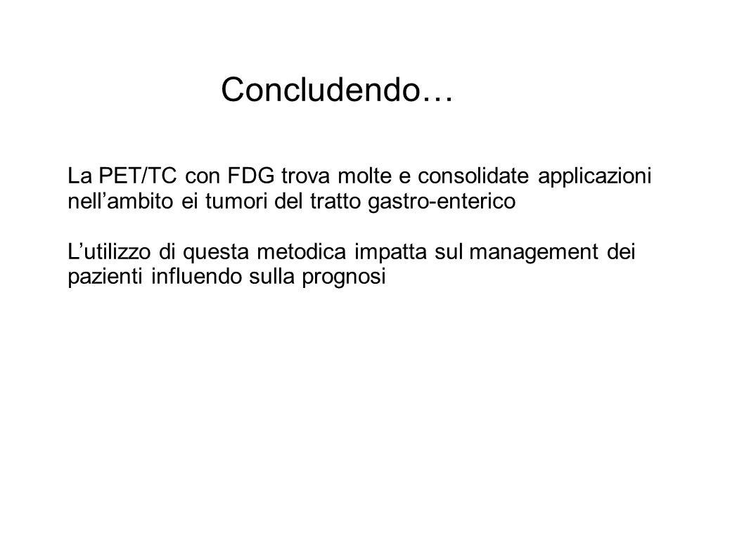 Concludendo… La PET/TC con FDG trova molte e consolidate applicazioni nell'ambito ei tumori del tratto gastro-enterico.