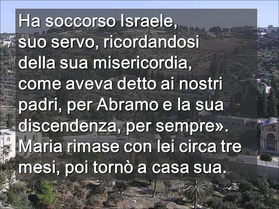 Ha soccorso Israele, suo servo, ricordandosi. della sua misericordia,