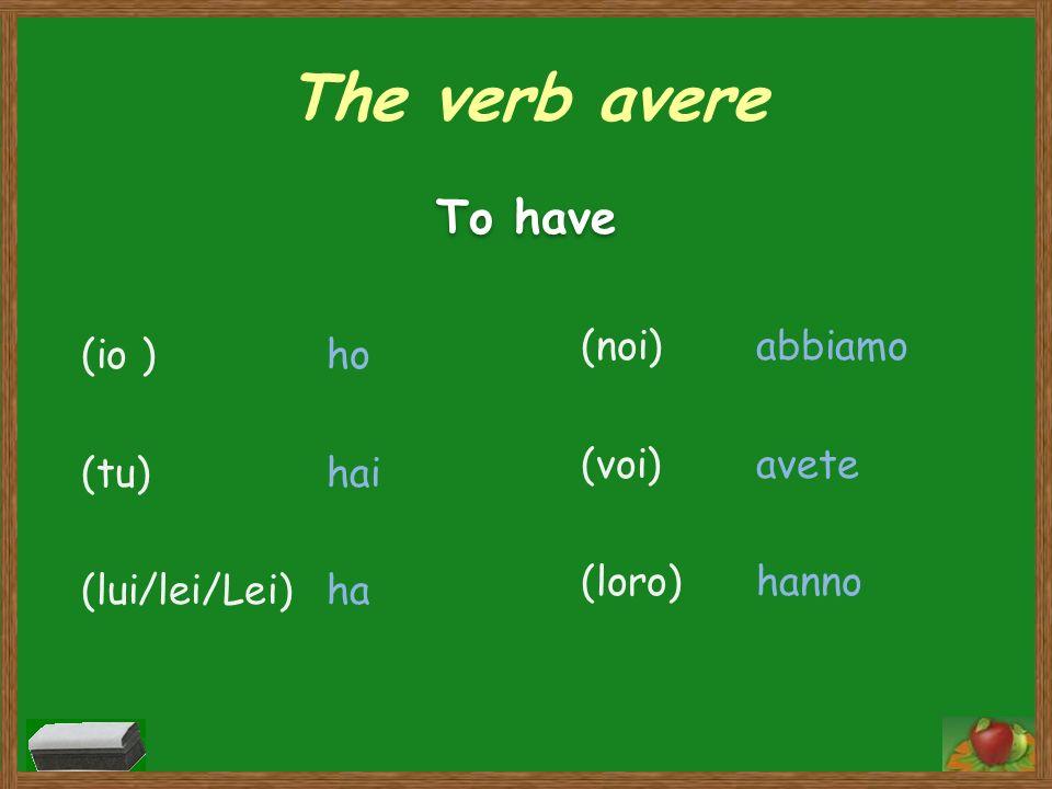The verb avere To have (noi) (voi) (loro) abbiamo avete hanno