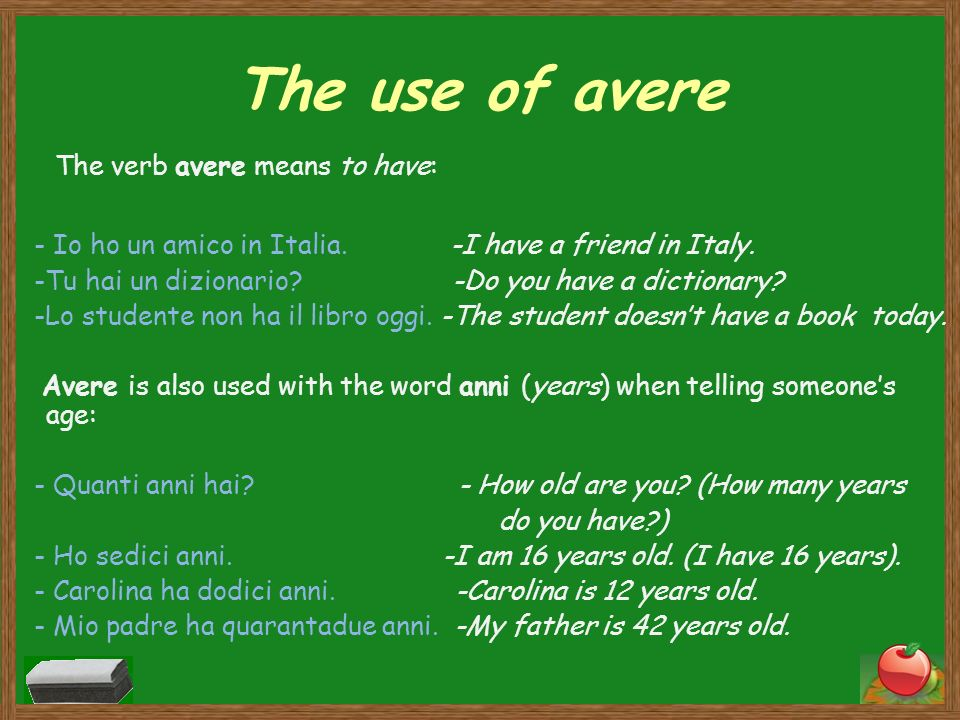 The use of avere The verb avere means to have: