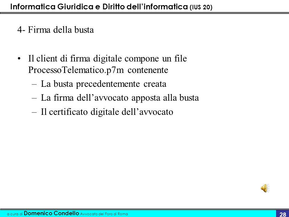 4- Firma della busta Il client di firma digitale compone un file ProcessoTelematico.p7m contenente.