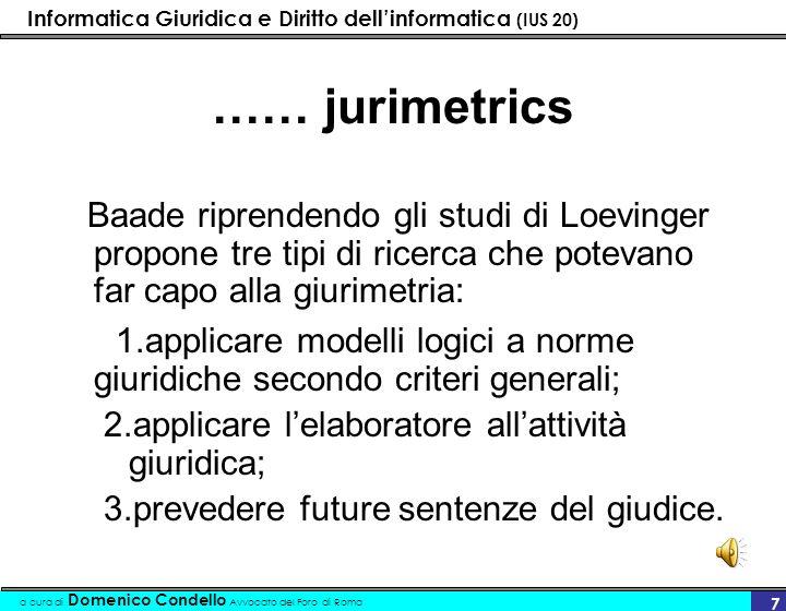 …… jurimetrics Baade riprendendo gli studi di Loevinger propone tre tipi di ricerca che potevano far capo alla giurimetria: