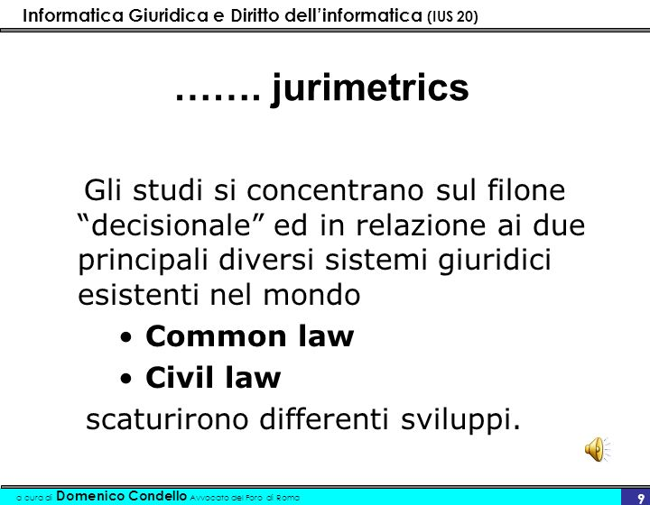 ……. jurimetrics Gli studi si concentrano sul filone decisionale ed in relazione ai due principali diversi sistemi giuridici esistenti nel mondo.