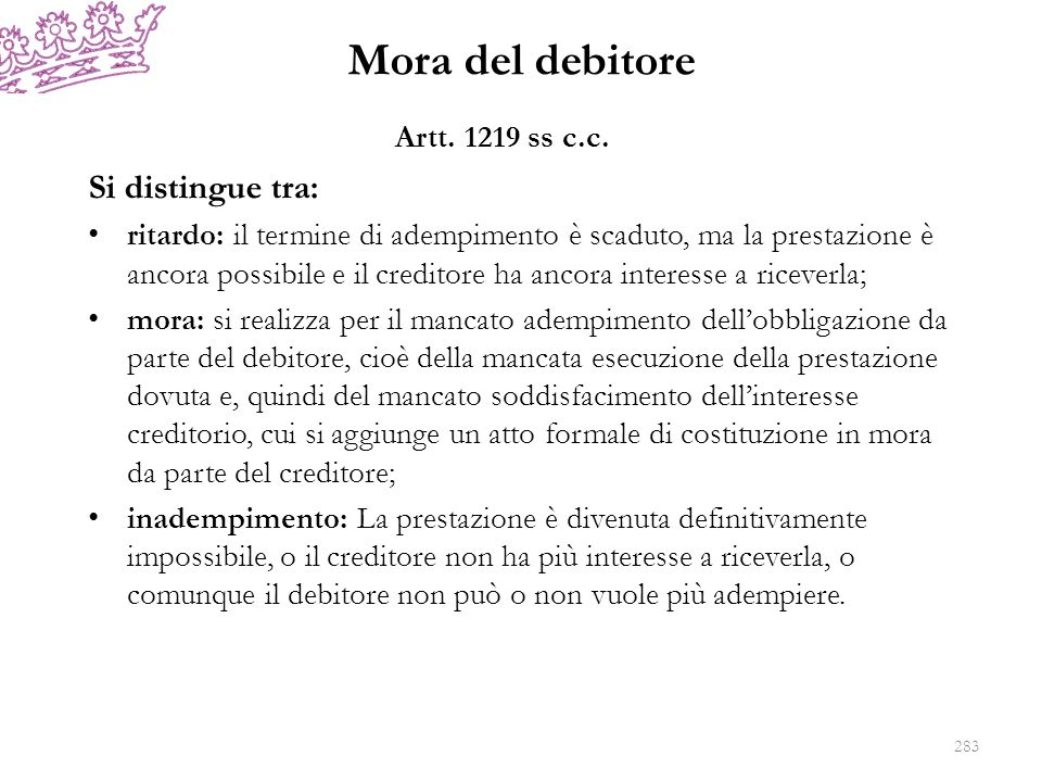 Mora del debitore Si distingue tra: Artt. 1219 ss c.c.