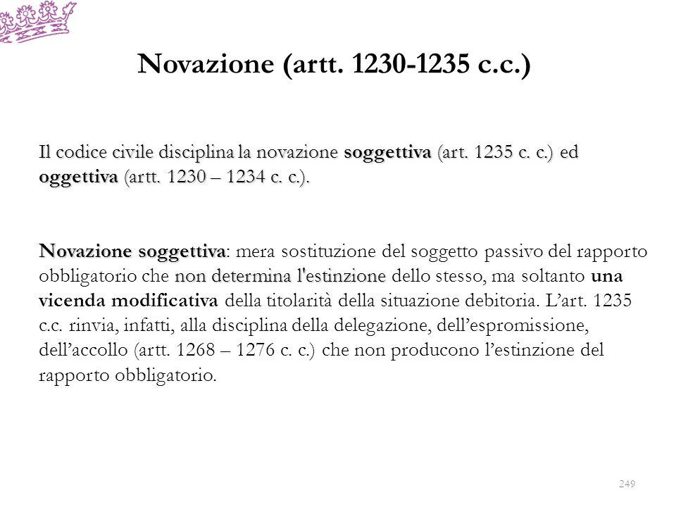 Novazione (artt. 1230-1235 c.c.) Il codice civile disciplina la novazione soggettiva (art. 1235 c. c.) ed oggettiva (artt. 1230 – 1234 c. c.).
