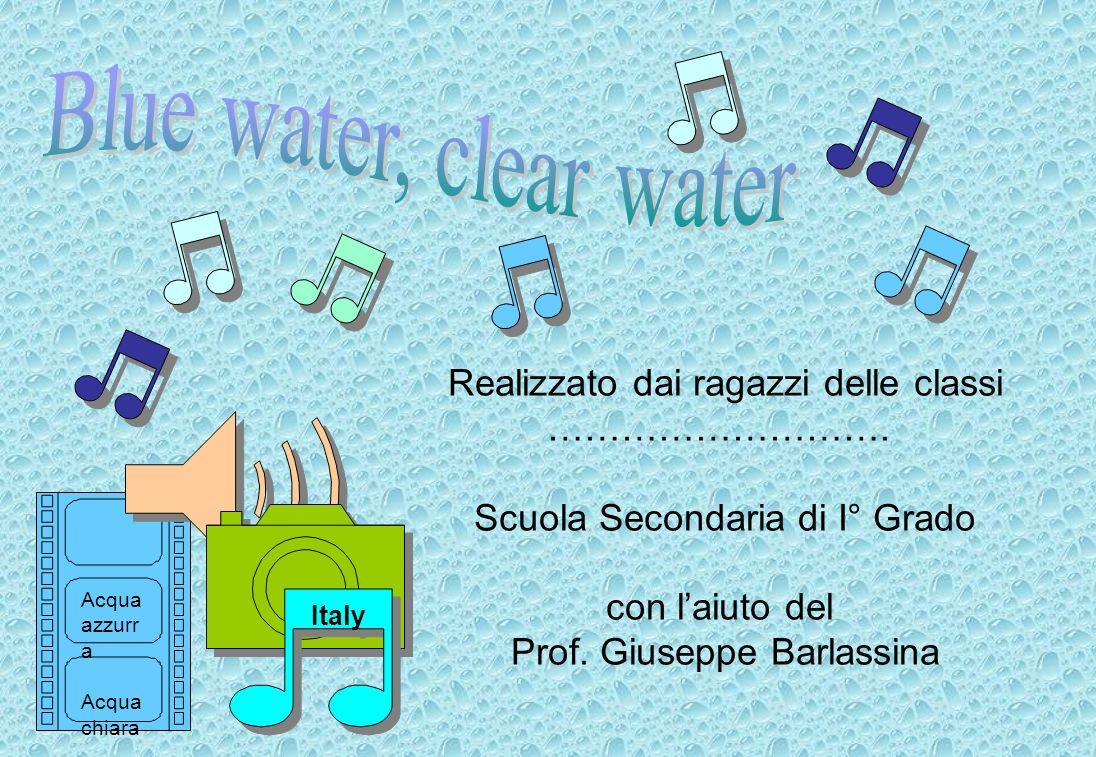 Blue water, clear water Realizzato dai ragazzi delle classi ……………………….