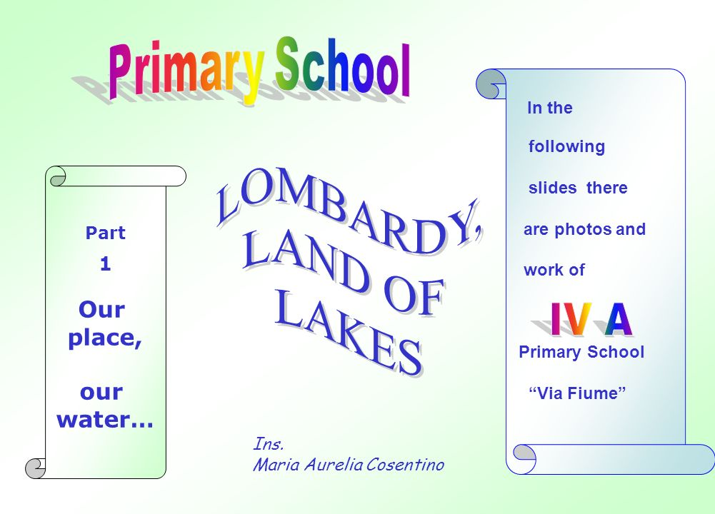 LOMBARDY, LAND OF LAKES IV A Our place, our water… Primary School 1