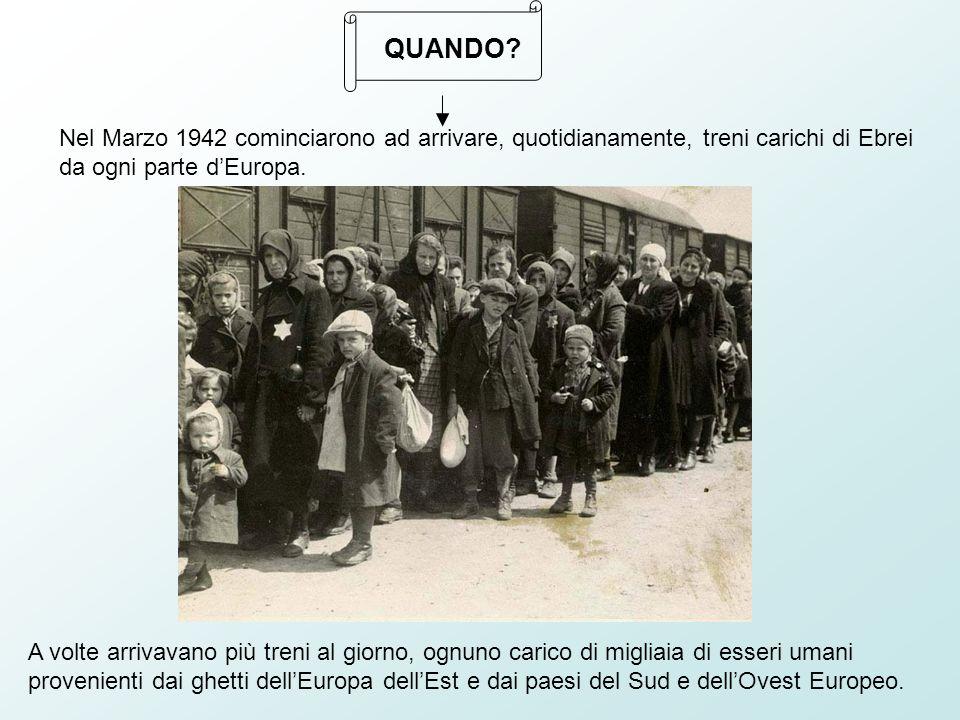 QUANDO Nel Marzo 1942 cominciarono ad arrivare, quotidianamente, treni carichi di Ebrei da ogni parte d'Europa.
