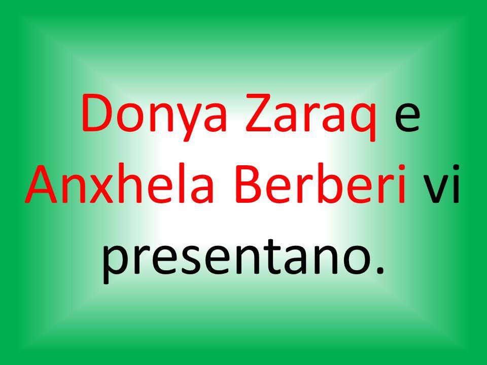 Donya Zaraq e Anxhela Berberi vi presentano.