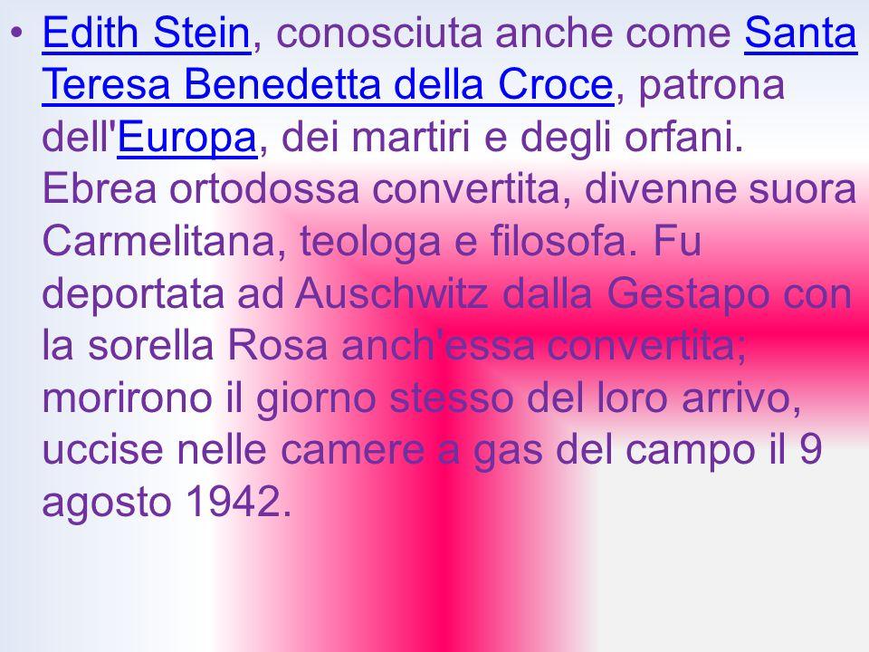 Edith Stein, conosciuta anche come Santa Teresa Benedetta della Croce, patrona dell Europa, dei martiri e degli orfani.