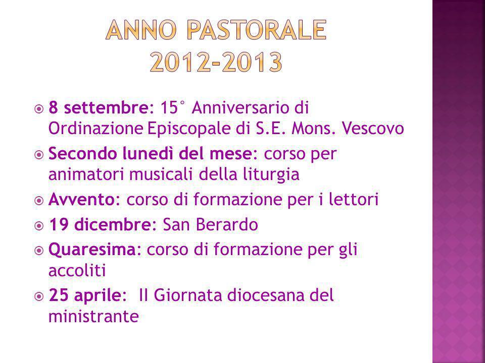 Anno Pastorale 2012-2013 8 settembre: 15° Anniversario di Ordinazione Episcopale di S.E. Mons. Vescovo.