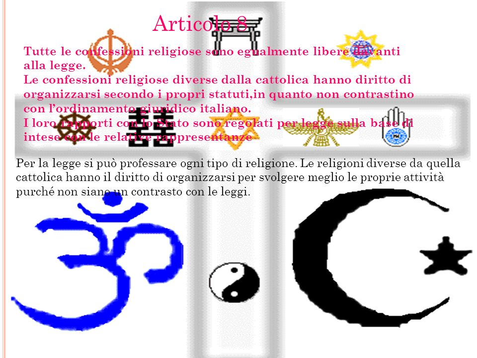 Articolo 8 Tutte le confessioni religiose sono egualmente libere davanti alla legge.