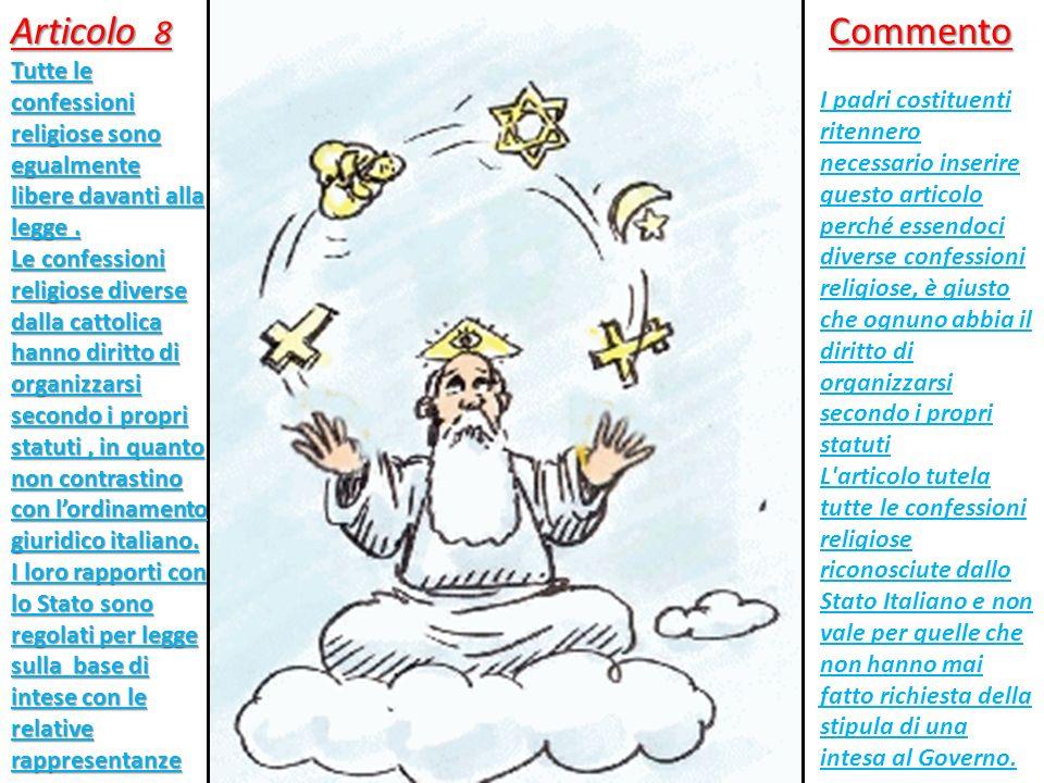 Articolo 8 Tutte le confessioni religiose sono egualmente libere davanti alla legge .