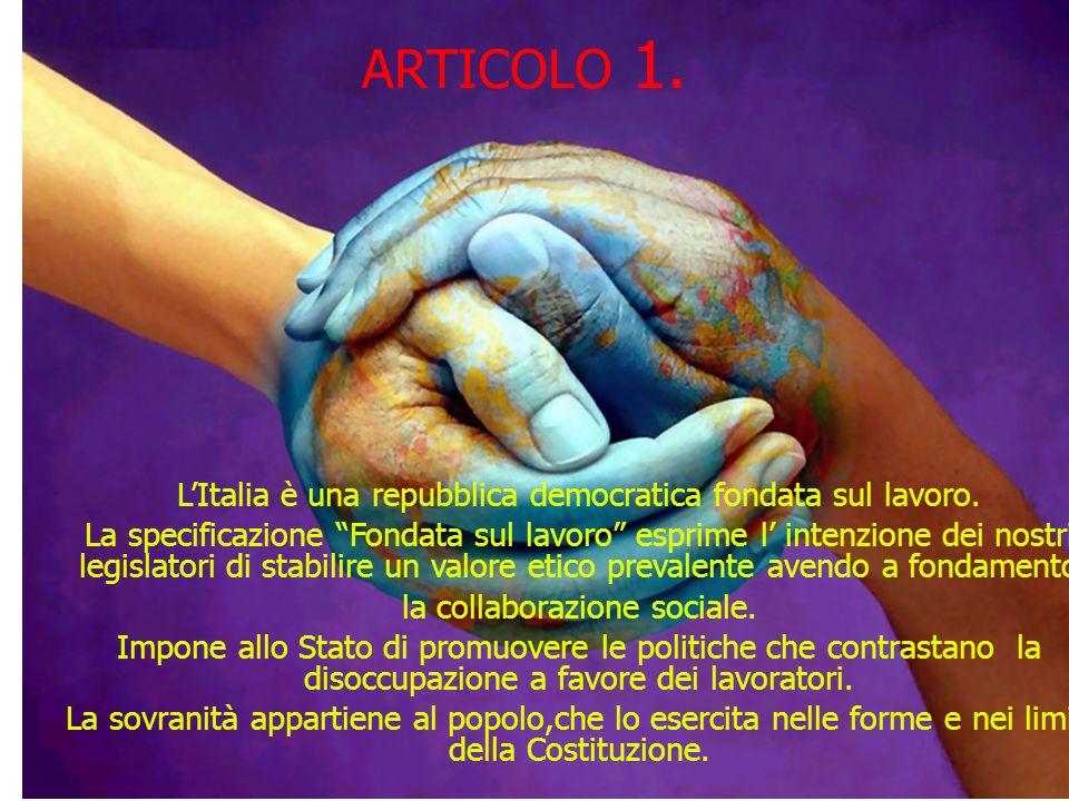 ARTICOLO 1. L'Italia è una repubblica democratica fondata sul lavoro.