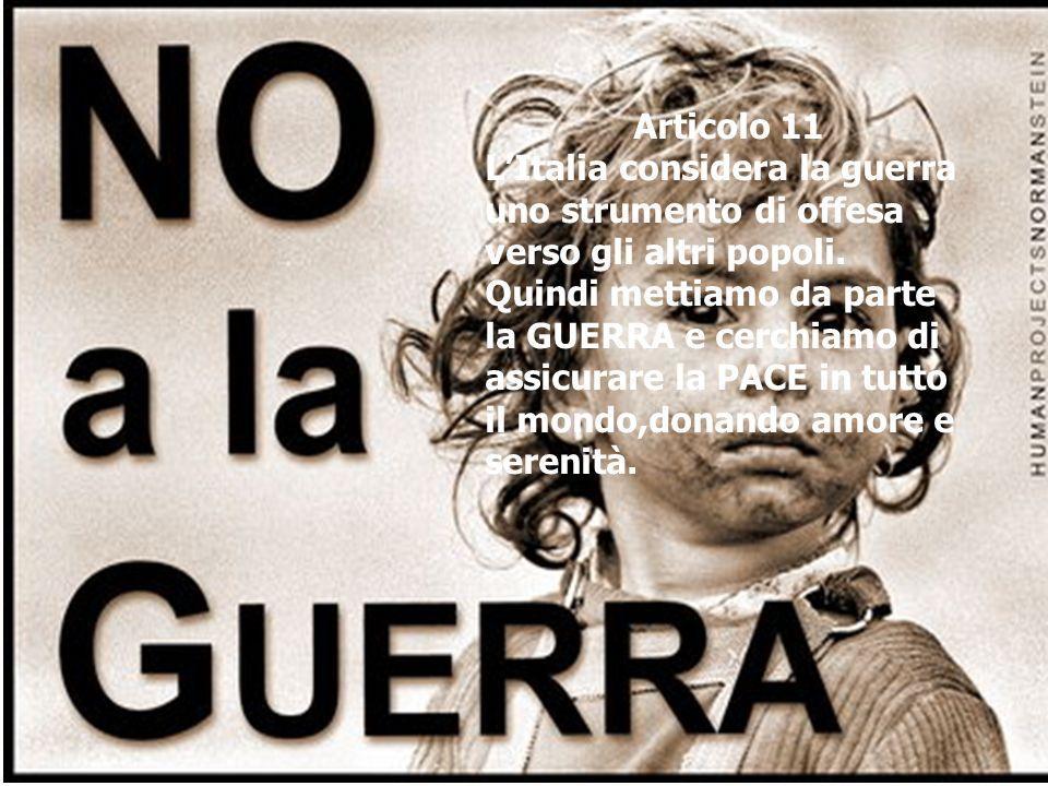 Articolo 11 L'Italia considera la guerra uno strumento di offesa verso gli altri popoli.