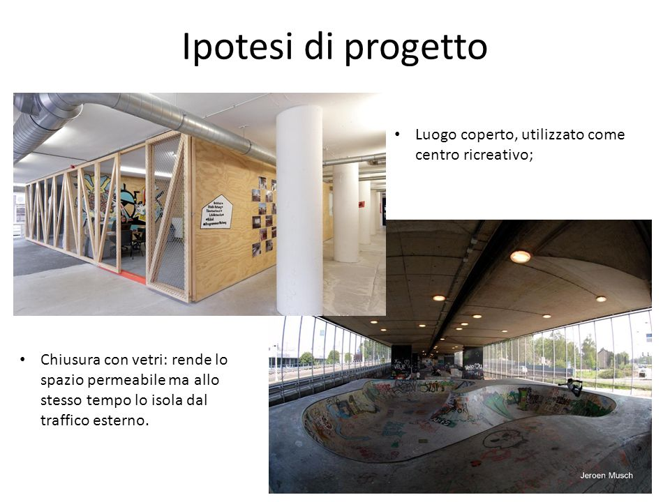 Ipotesi di progetto Luogo coperto, utilizzato come centro ricreativo;