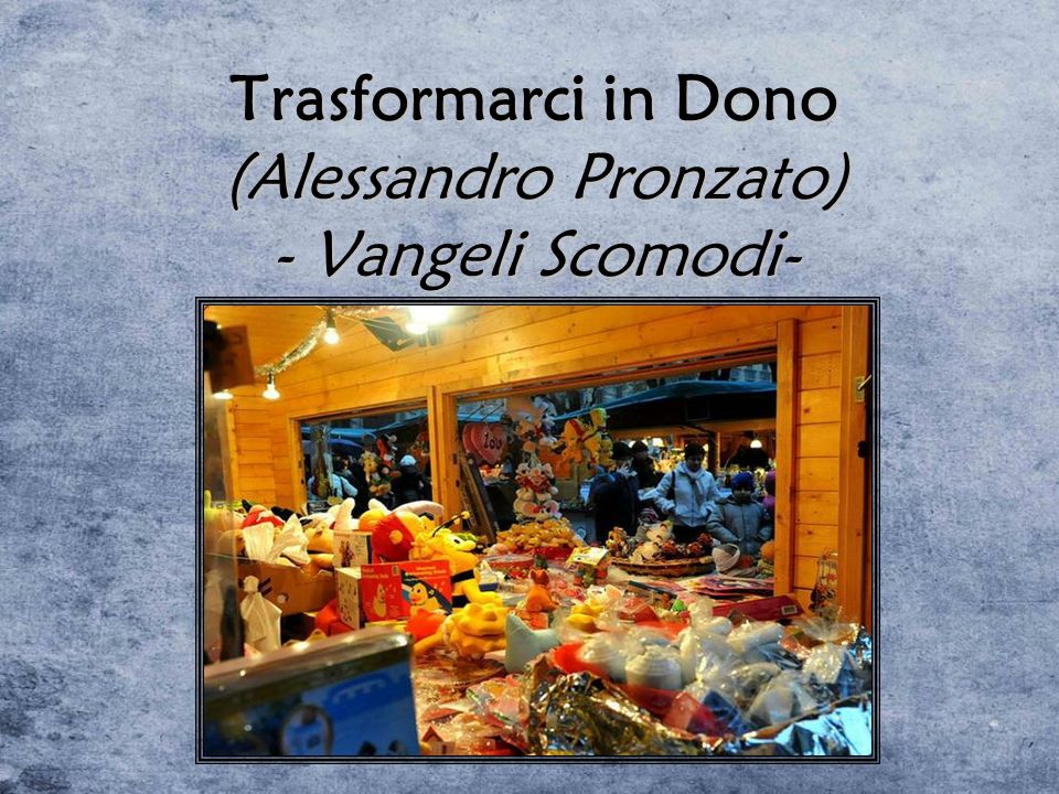 Trasformarci in Dono (Alessandro Pronzato) - Vangeli Scomodi-