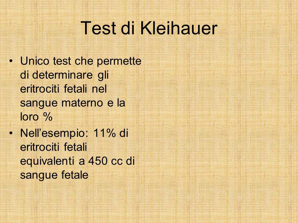 Test di Kleihauer Unico test che permette di determinare gli eritrociti fetali nel sangue materno e la loro %