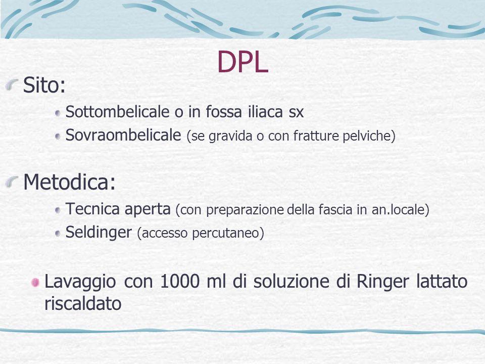 DPL Sito: Sottombelicale o in fossa iliaca sx. Sovraombelicale (se gravida o con fratture pelviche)